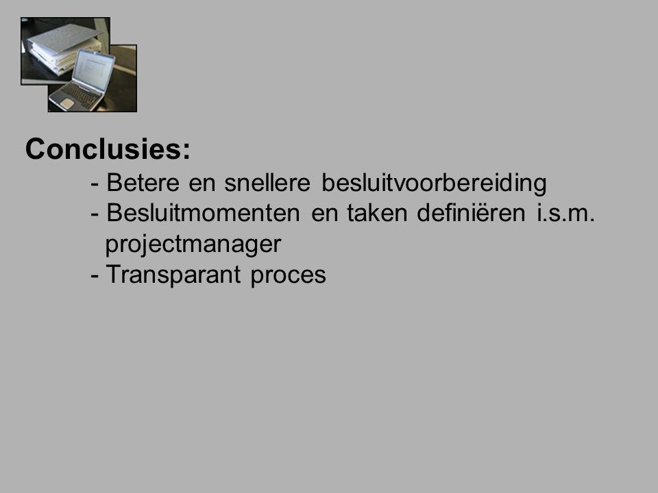 Conclusies: - Betere en snellere besluitvoorbereiding - Besluitmomenten en taken definiëren i.s.m. projectmanager - Transparant proces