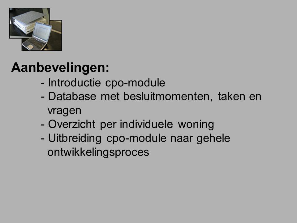 Aanbevelingen: - Introductie cpo-module - Database met besluitmomenten, taken en vragen - Overzicht per individuele woning - Uitbreiding cpo-module naar gehele ontwikkelingsproces
