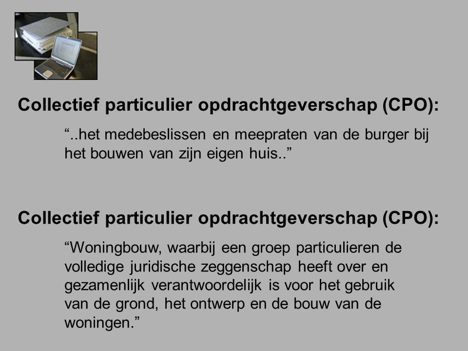 """Collectief particulier opdrachtgeverschap (CPO): """"..het medebeslissen en meepraten van de burger bij het bouwen van zijn eigen huis.."""" Collectief part"""