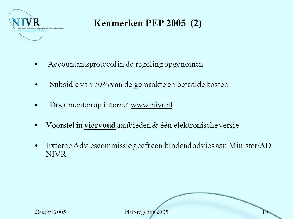 20 april 2005PEP-regeling 200510 Kenmerken PEP 2005 (2) Accountantsprotocol in de regeling opgenomen Subsidie van 70% van de gemaakte en betaalde kost