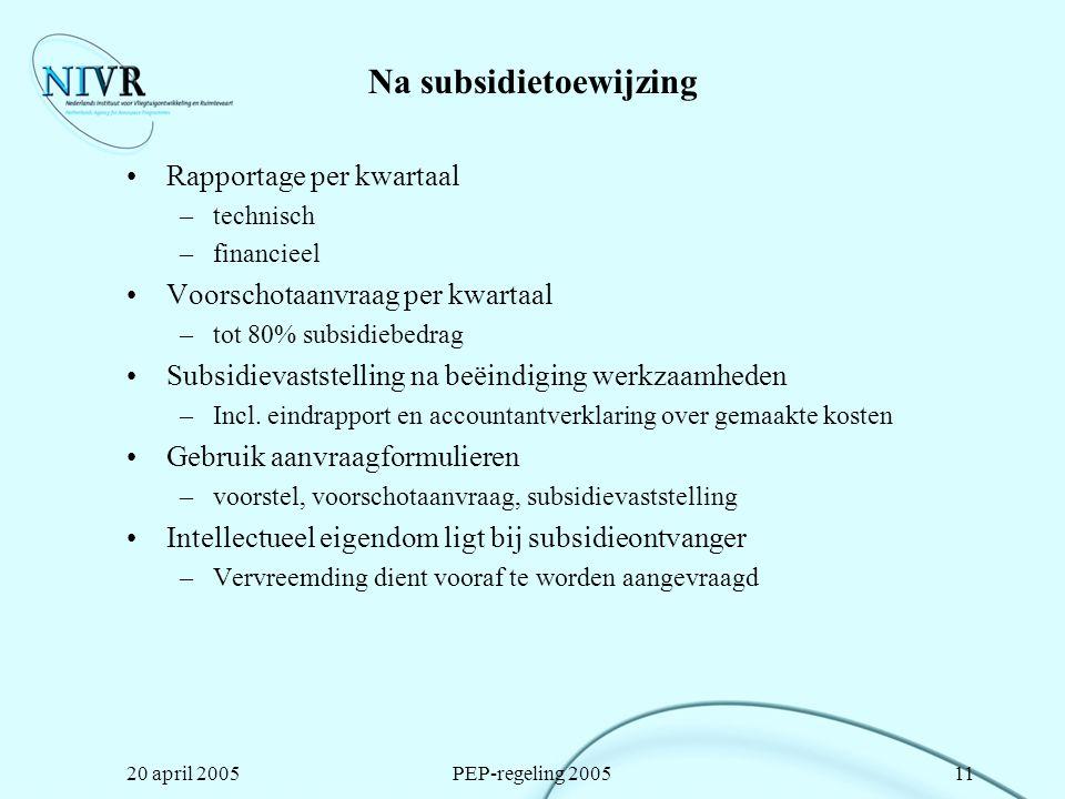 20 april 2005PEP-regeling 200511 Na subsidietoewijzing Rapportage per kwartaal –technisch –financieel Voorschotaanvraag per kwartaal –tot 80% subsidie