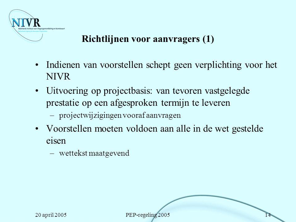 20 april 2005PEP-regeling 200514 Richtlijnen voor aanvragers (1) Indienen van voorstellen schept geen verplichting voor het NIVR Uitvoering op project
