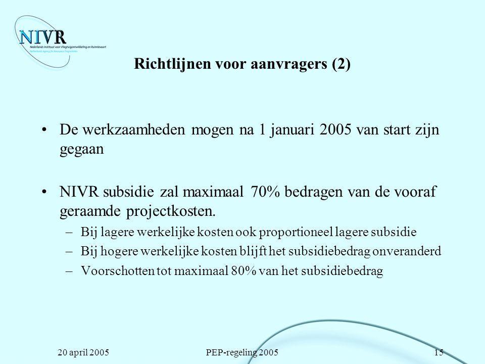 20 april 2005PEP-regeling 200515 Richtlijnen voor aanvragers (2) De werkzaamheden mogen na 1 januari 2005 van start zijn gegaan NIVR subsidie zal maxi