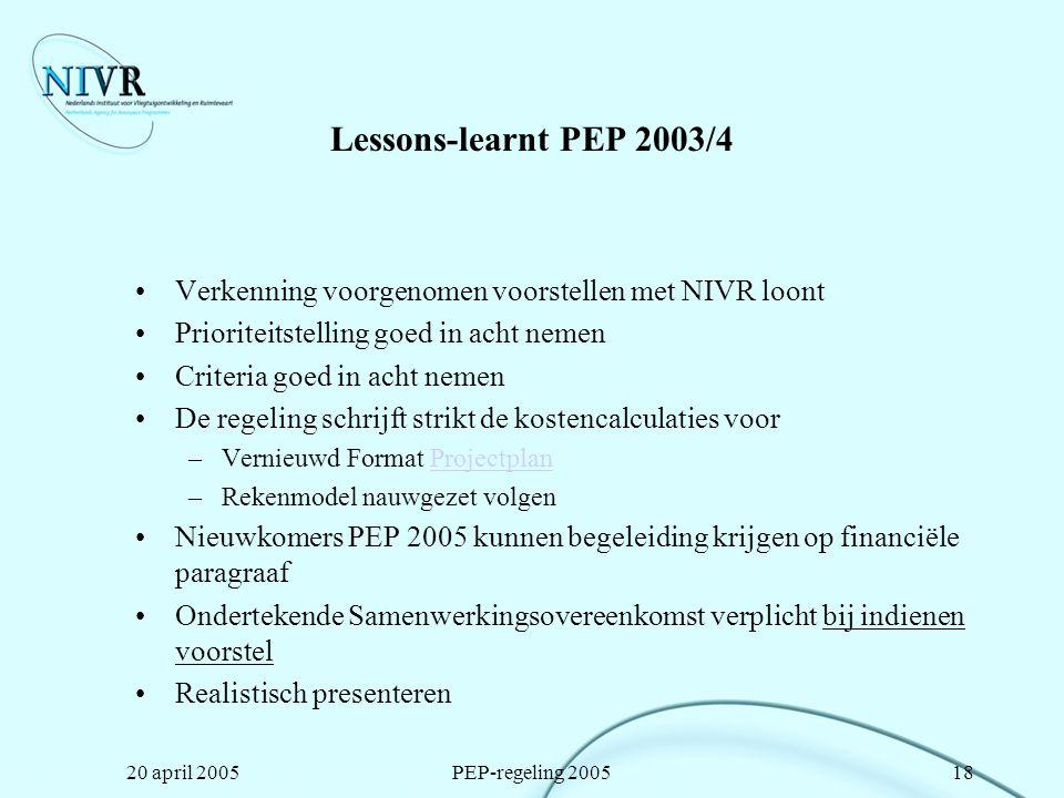 20 april 2005PEP-regeling 200518 Lessons-learnt PEP 2003/4 Verkenning voorgenomen voorstellen met NIVR loont Prioriteitstelling goed in acht nemen Cri