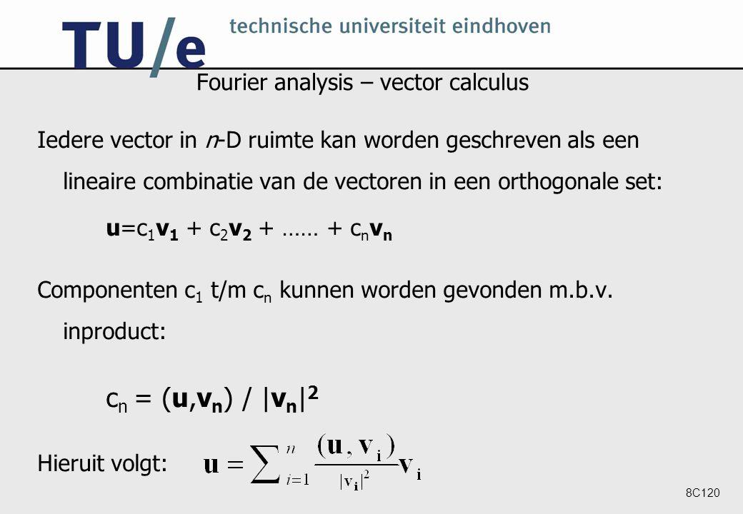 8C120 Fourier analysis – vector calculus Iedere vector in n-D ruimte kan worden geschreven als een lineaire combinatie van de vectoren in een orthogonale set: u=c 1 v 1 + c 2 v 2 + …… + c n v n Componenten c 1 t/m c n kunnen worden gevonden m.b.v.