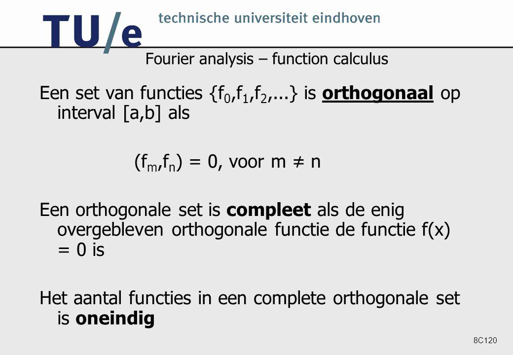 8C120 Fourier analysis – function calculus Een set van functies {f 0,f 1,f 2,...} is orthogonaal op interval [a,b] als (f m,f n ) = 0, voor m ≠ n Een orthogonale set is compleet als de enig overgebleven orthogonale functie de functie f(x) = 0 is Het aantal functies in een complete orthogonale set is oneindig