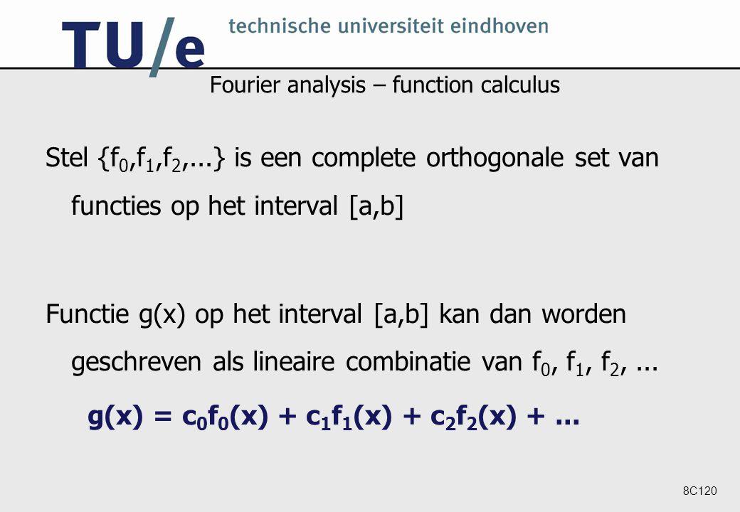 8C120 Fourier analysis – function calculus Stel {f 0,f 1,f 2,...} is een complete orthogonale set van functies op het interval [a,b] Functie g(x) op het interval [a,b] kan dan worden geschreven als lineaire combinatie van f 0, f 1, f 2,...