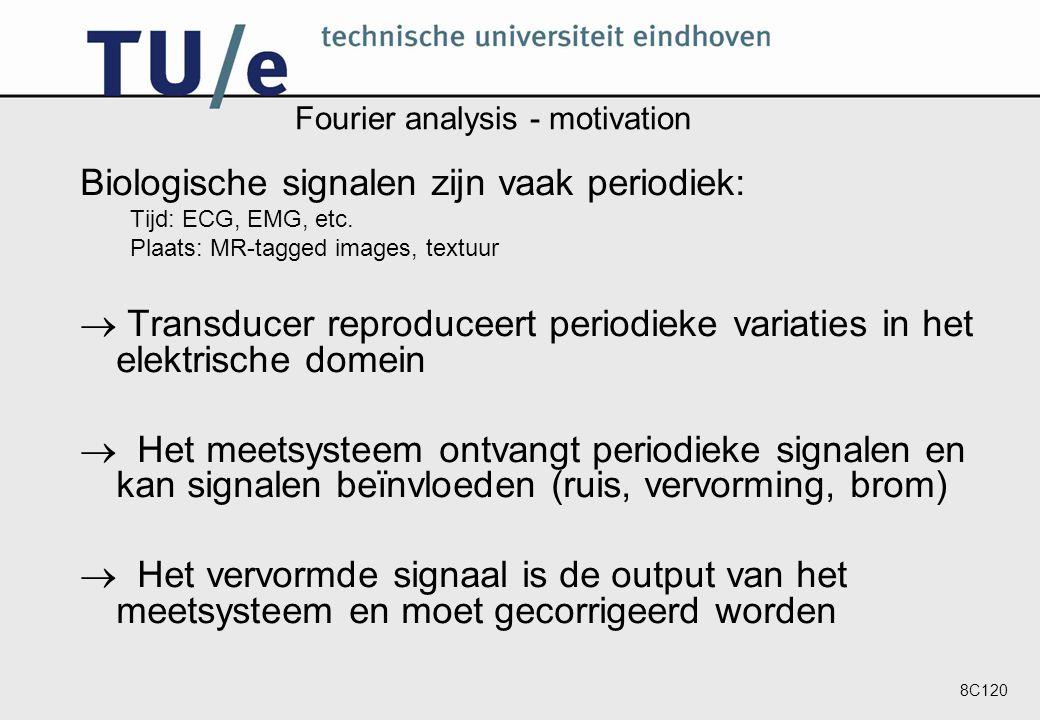 8C120 Fourier analysis - motivation Biologische signalen zijn vaak periodiek: Tijd: ECG, EMG, etc.