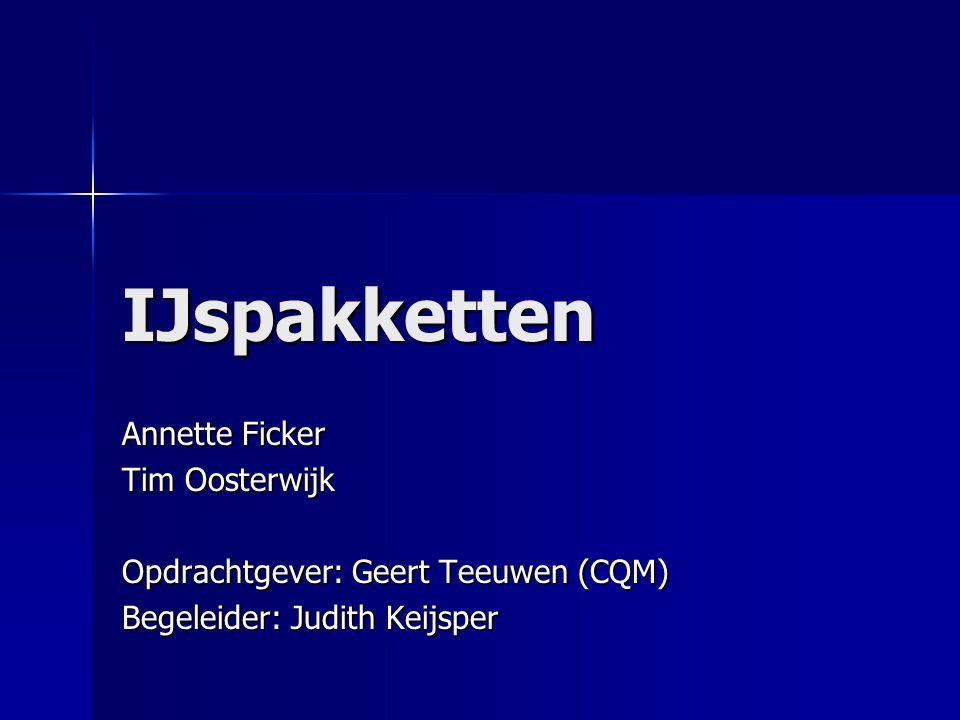IJspakketten Annette Ficker Tim Oosterwijk Opdrachtgever: Geert Teeuwen (CQM) Begeleider: Judith Keijsper