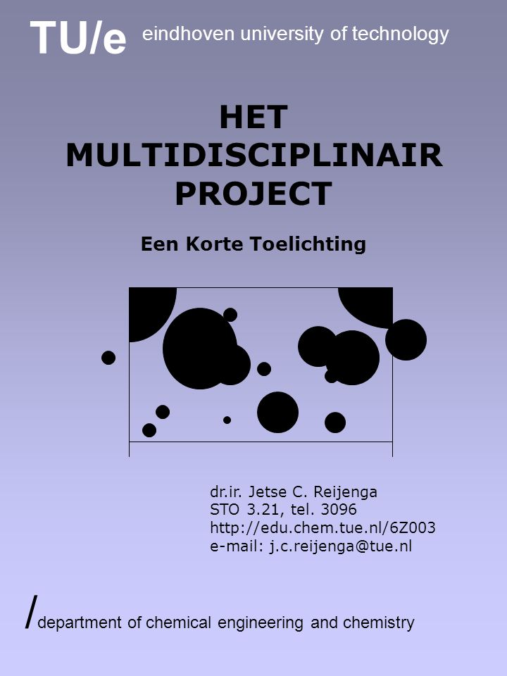 TU/e eindhoven university of technology / department of chemical engineering and chemistry HET MULTIDISCIPLINAIR PROJECT Een Korte Toelichting dr.ir.