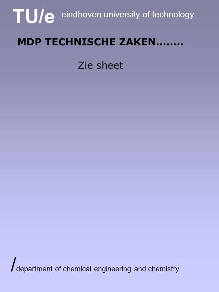 TU/e eindhoven university of technology / department of chemical engineering and chemistry MDP TECHNISCHE ZAKEN……..