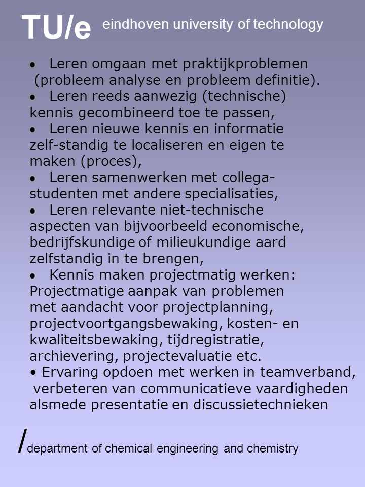 TU/e eindhoven university of technology / department of chemical engineering and chemistry  Leren omgaan met praktijkproblemen (probleem analyse en probleem definitie).