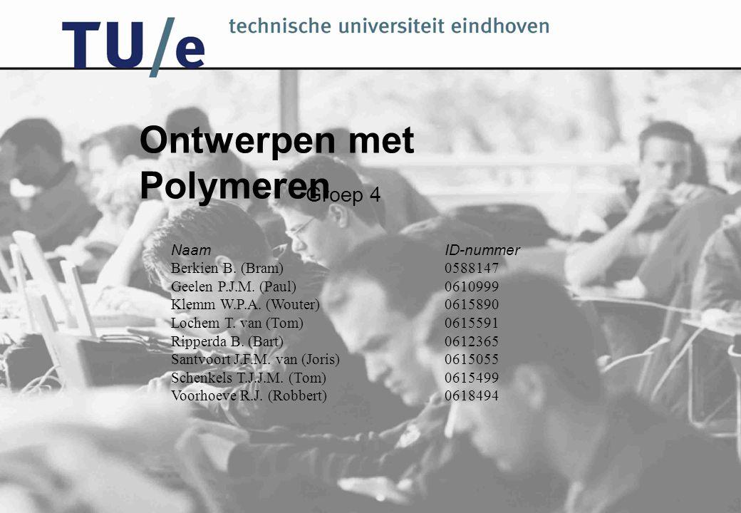 Ontwerpen met Polymeren Naam ID-nummer Berkien B. (Bram)0588147 Geelen P.J.M.