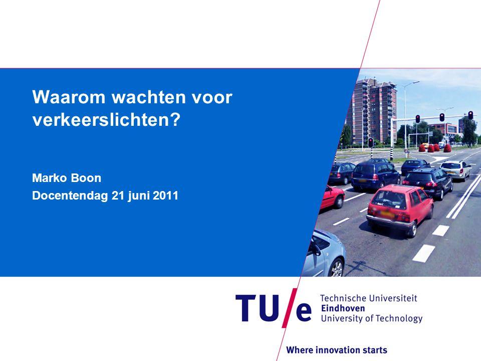 Waarom wachten voor verkeerslichten? Marko Boon Docentendag 21 juni 2011