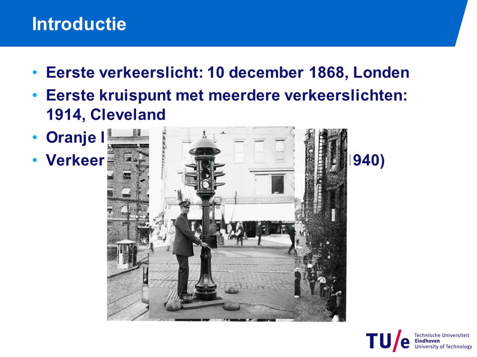 Introductie Eerste verkeerslicht: 10 december 1868, Londen Eerste kruispunt met meerdere verkeerslichten: 1914, Cleveland Oranje licht toegevoegd in 1920 Verkeersafhankelijke verkeerslichten (±1940)