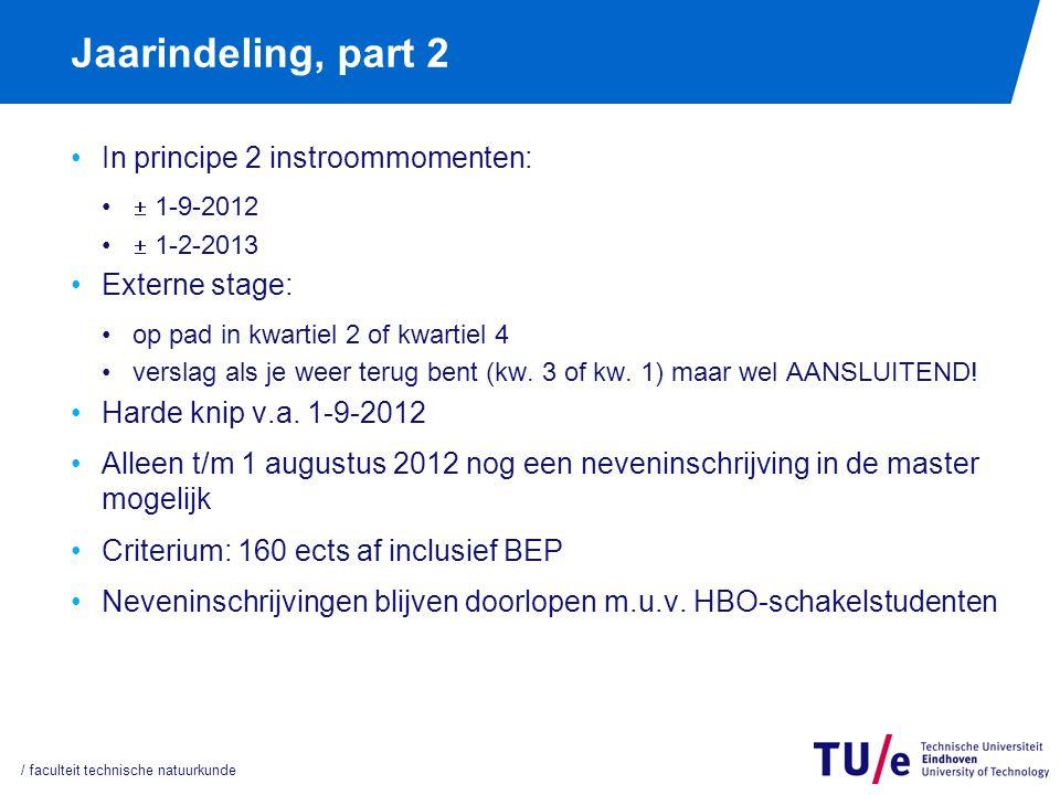Jaarindeling, part 2 In principe 2 instroommomenten:  1-9-2012  1-2-2013 Externe stage: op pad in kwartiel 2 of kwartiel 4 verslag als je weer terug bent (kw.