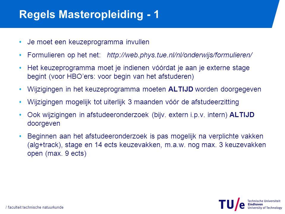 Regels Masteropleiding - 1 Je moet een keuzeprogramma invullen Formulieren op het net: http://web.phys.tue.nl/nl/onderwijs/formulieren/ Het keuzeprogr