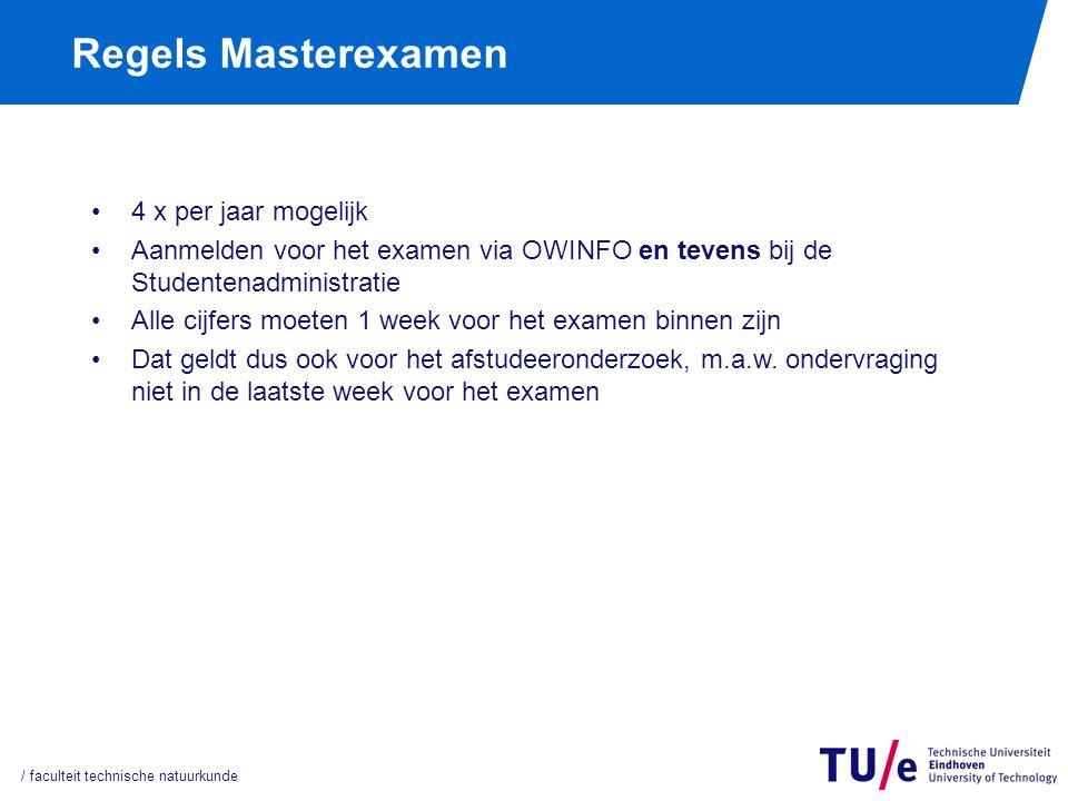 Regels Masterexamen 4 x per jaar mogelijk Aanmelden voor het examen via OWINFO en tevens bij de Studentenadministratie Alle cijfers moeten 1 week voor