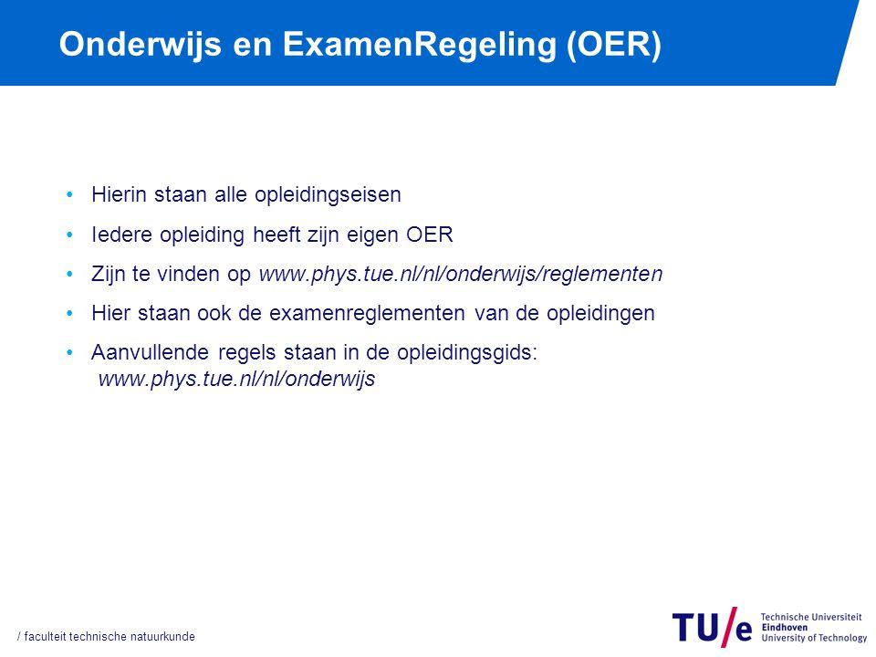 Onderwijs en ExamenRegeling (OER) Hierin staan alle opleidingseisen Iedere opleiding heeft zijn eigen OER Zijn te vinden op www.phys.tue.nl/nl/onderwi