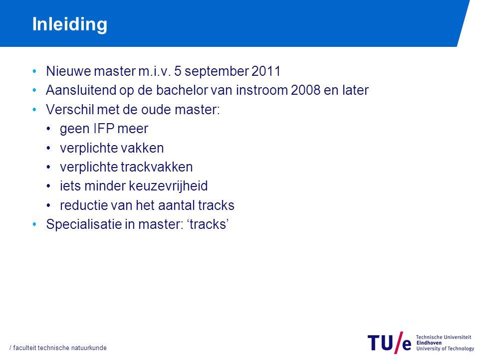 Inleiding Nieuwe master m.i.v. 5 september 2011 Aansluitend op de bachelor van instroom 2008 en later Verschil met de oude master: geen IFP meer verpl