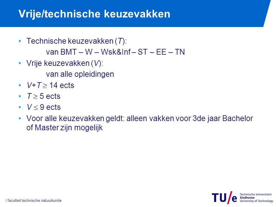Vrije/technische keuzevakken Technische keuzevakken (T): van BMT – W – Wsk&Inf – ST – EE – TN Vrije keuzevakken (V): van alle opleidingen V+T  14 ect