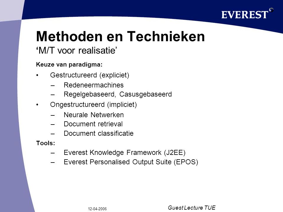 12-04-2006 Guest Lecture TUE Samenvatting KT Oplossing op basis van: –Matching –Full-Text searching Technologie –Everest Knowledge Framework