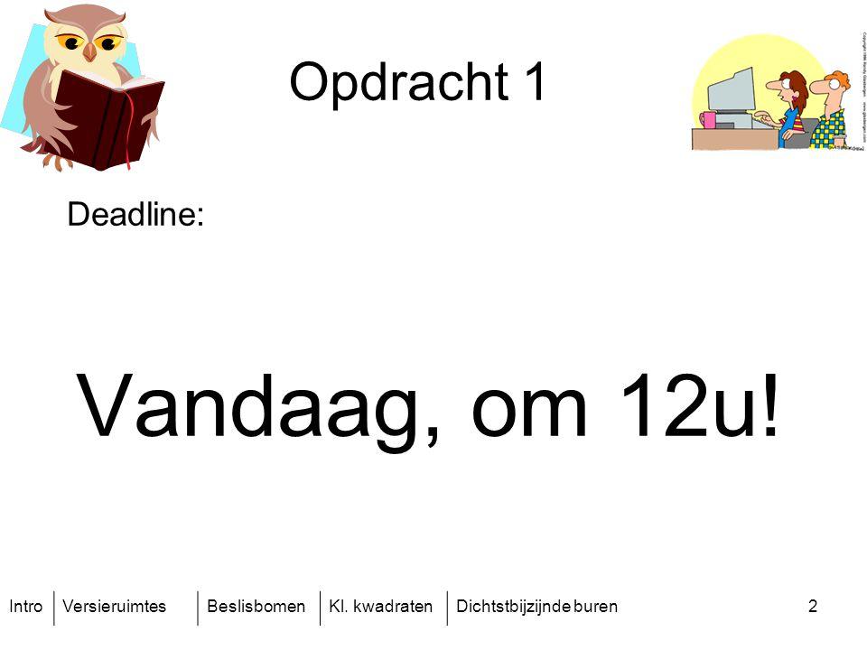 IntroVersieruimtesBeslisbomenKl. kwadratenDichtstbijzijnde buren2 Opdracht 1 Deadline: Vandaag, om 12u!