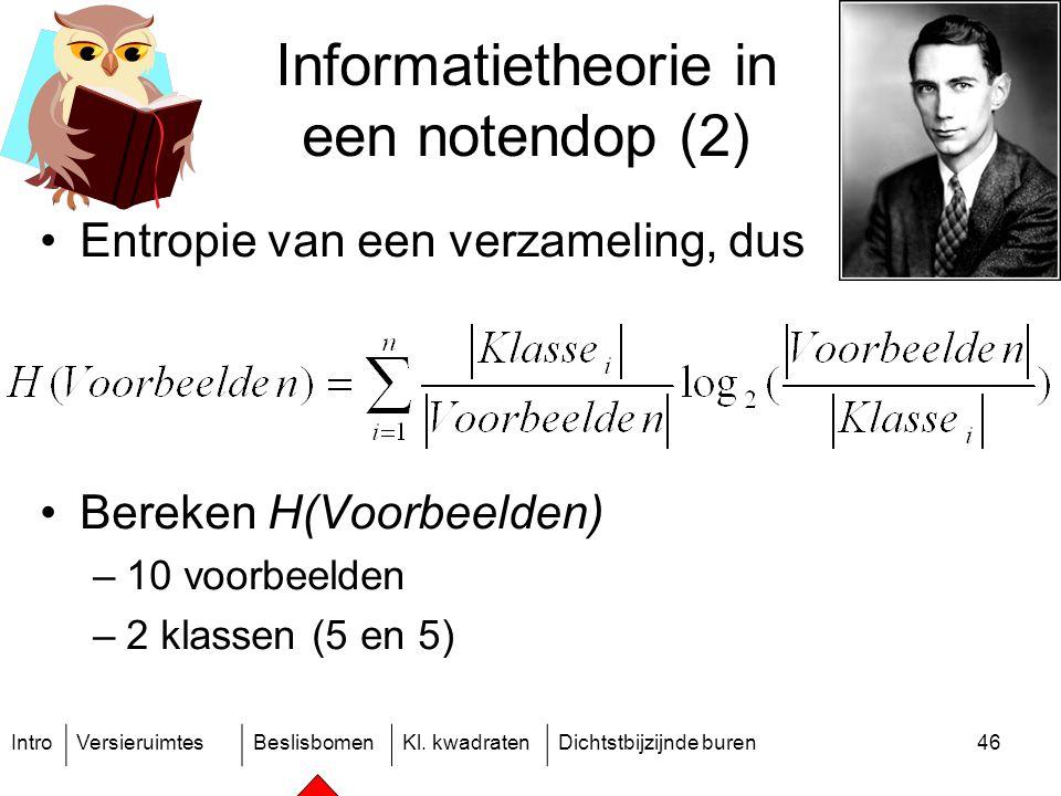 IntroVersieruimtesBeslisbomenKl. kwadratenDichtstbijzijnde buren46 Informatietheorie in een notendop (2) Entropie van een verzameling, dus Bereken H(V