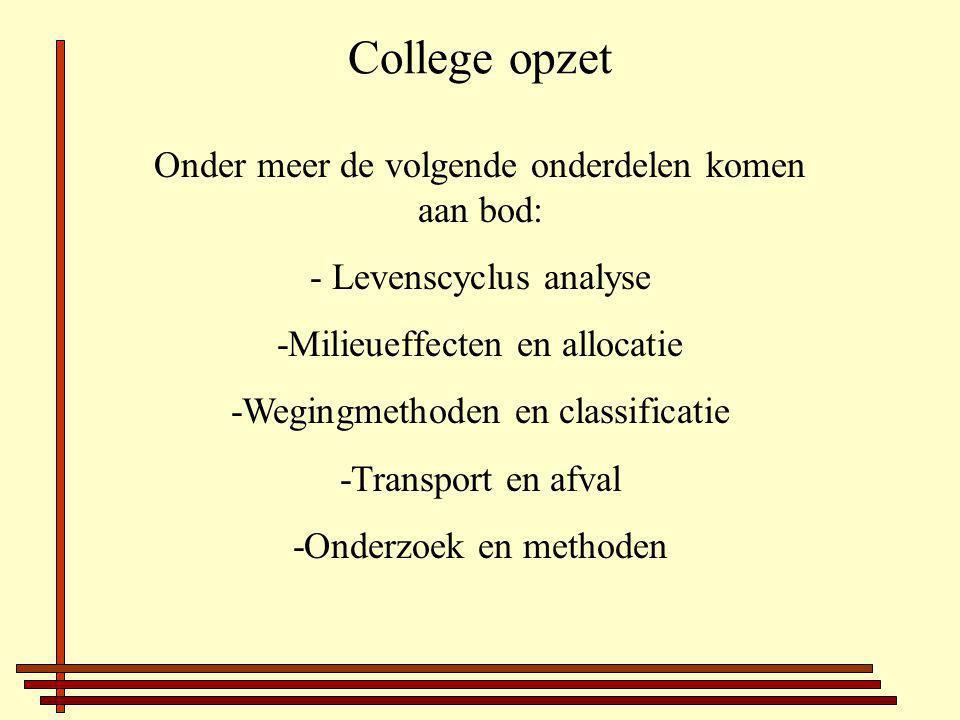 College opzet Onder meer de volgende onderdelen komen aan bod: - Levenscyclus analyse -Milieueffecten en allocatie -Wegingmethoden en classificatie -Transport en afval -Onderzoek en methoden