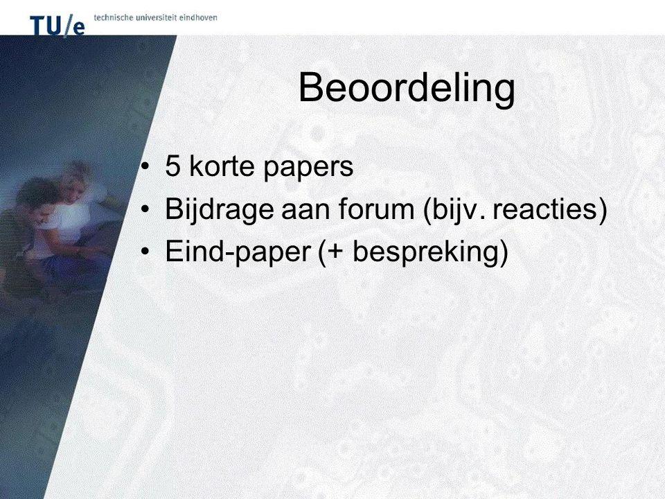 Beoordeling 5 korte papers Bijdrage aan forum (bijv. reacties) Eind-paper (+ bespreking)