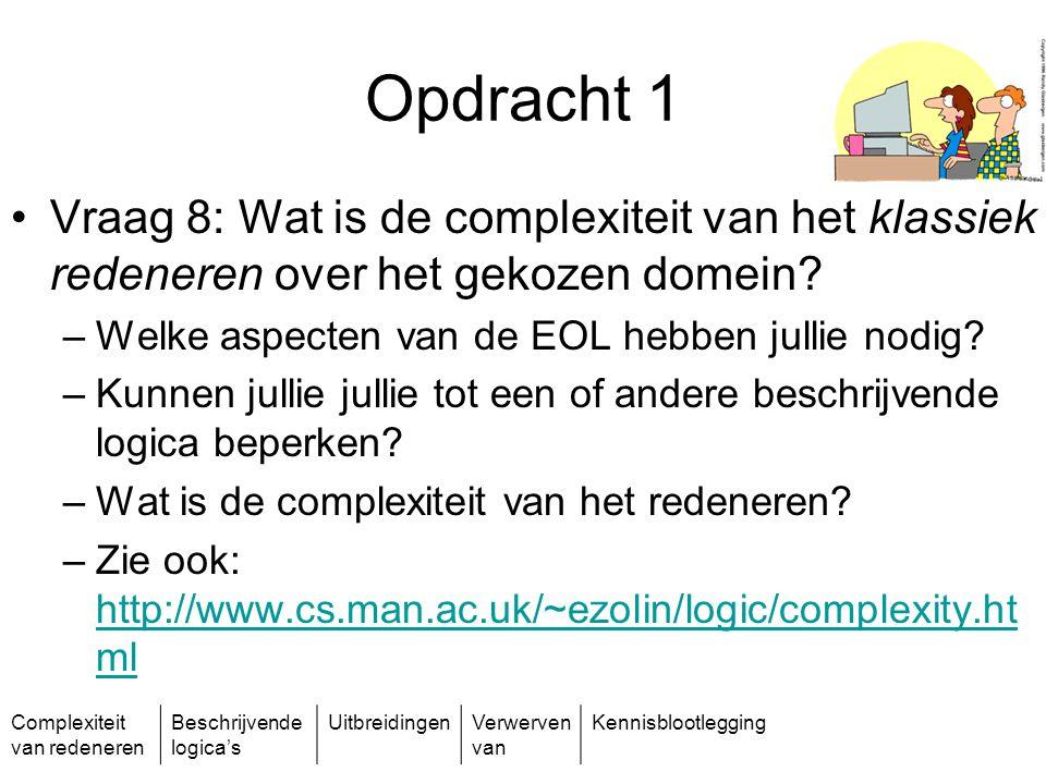 Complexiteit van redeneren Beschrijvende logica's UitbreidingenVerwerven van Kennisblootlegging Opdracht 1 Vraag 8: Wat is de complexiteit van het kla
