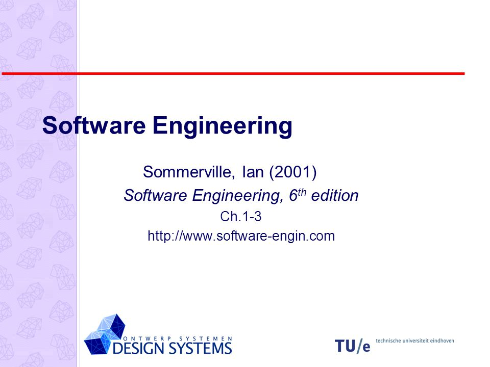 Software Engineering Sommerville, Ian (2001) Software Engineering, 6 th edition Ch.1-3 http://www.software-engin.com