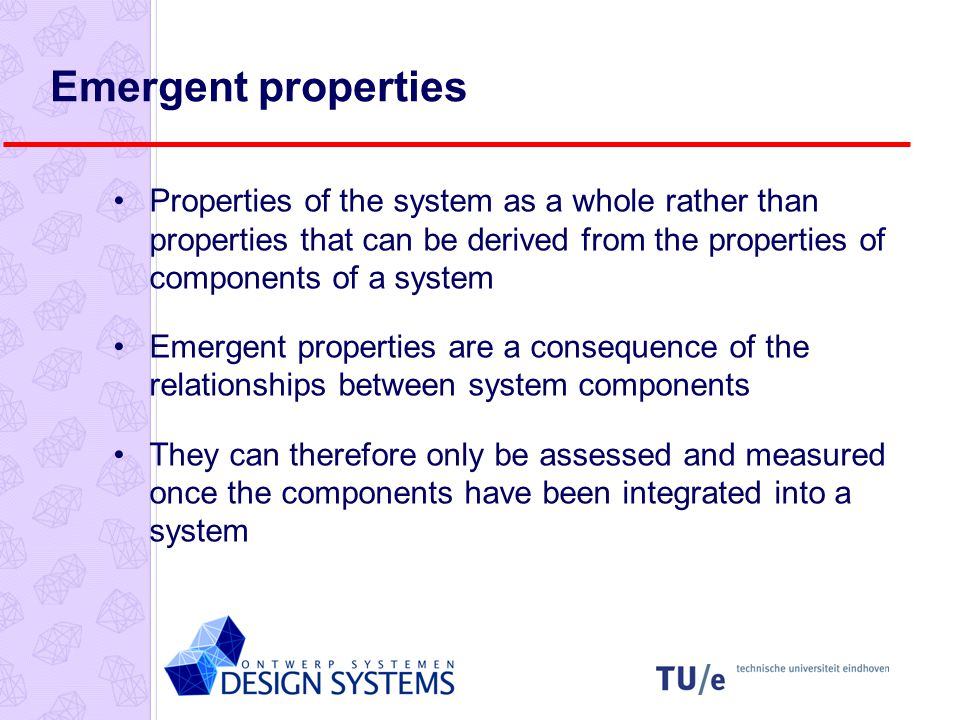 Examples of emergent properties The overall weight of the system This is an example of an emergent property that can be computed from individual component properties.