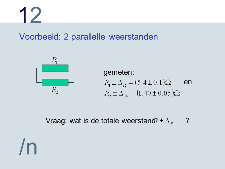 1212 /n Voorbeeld: 2 parallelle weerstanden gemeten: en Vraag: wat is de totale weerstand ?