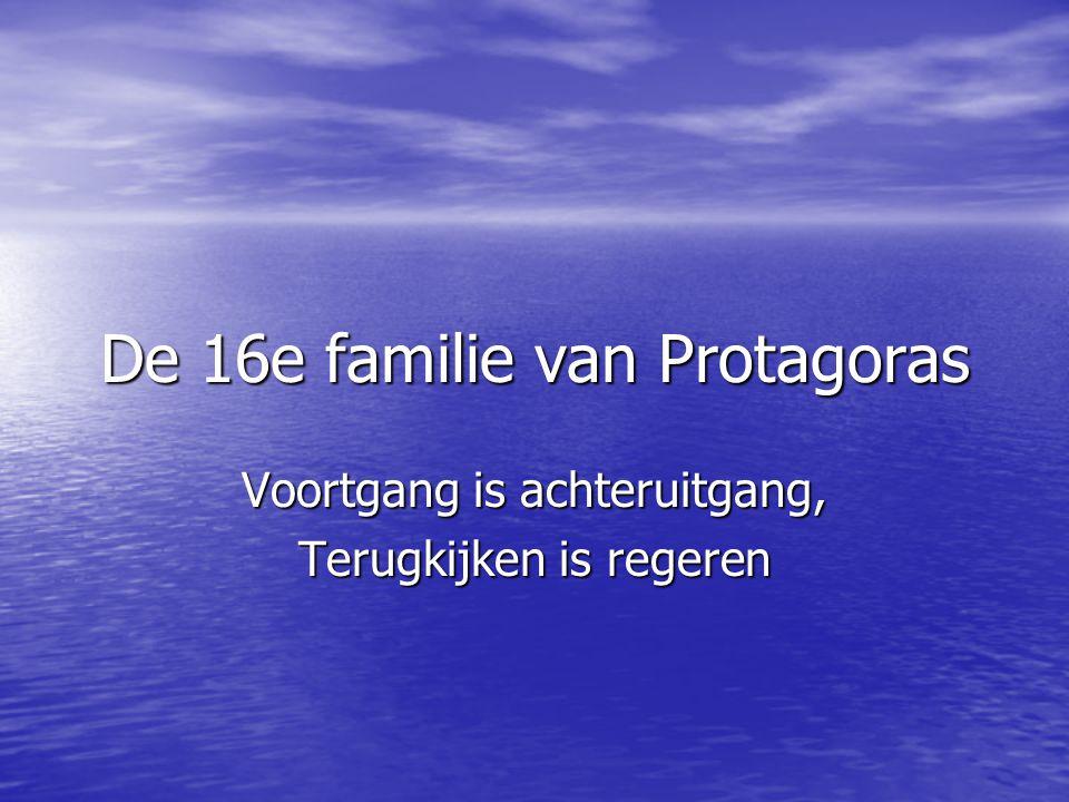 De 16e familie van Protagoras Voortgang is achteruitgang, Terugkijken is regeren