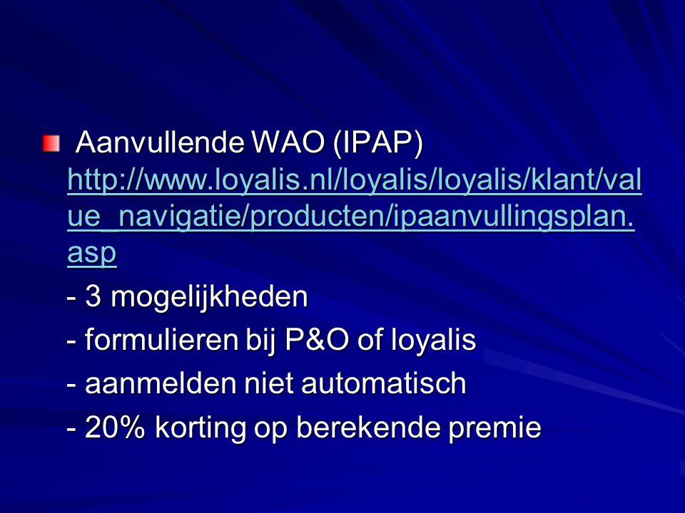 Aanvullende WAO (IPAP) http://www.loyalis.nl/loyalis/loyalis/klant/val ue_navigatie/producten/ipaanvullingsplan. asp Aanvullende WAO (IPAP) http://www