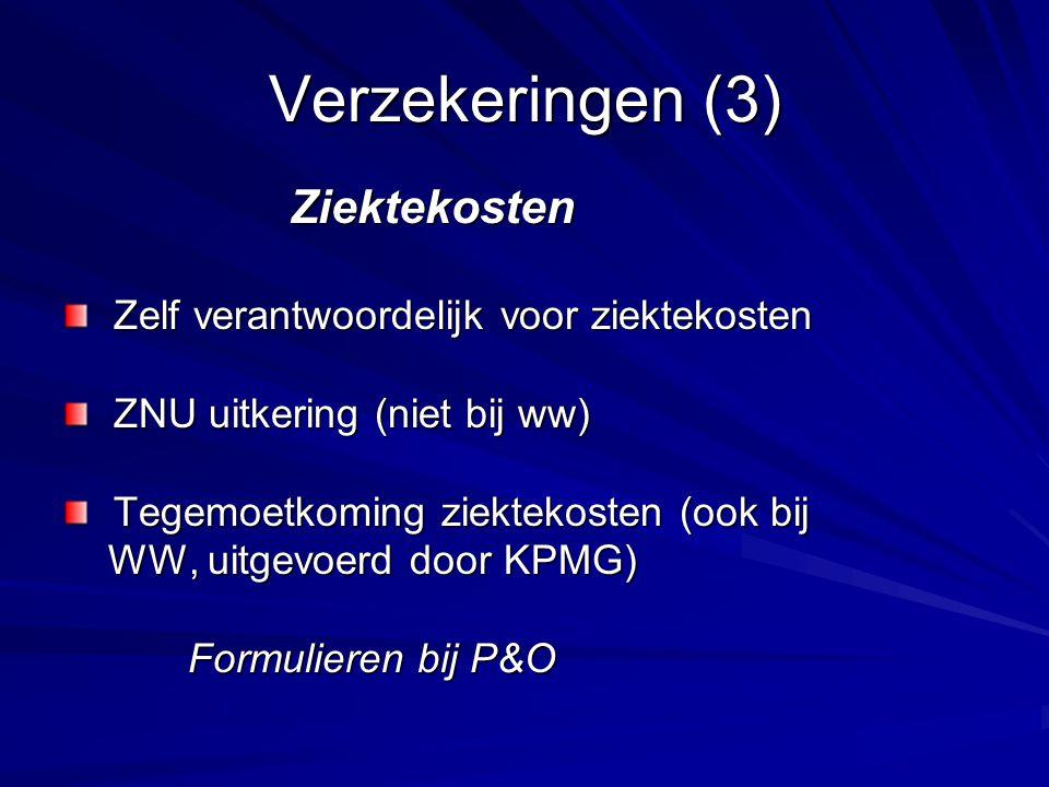 Verzekeringen (3) Ziektekosten Ziektekosten Zelf verantwoordelijk voor ziektekosten Zelf verantwoordelijk voor ziektekosten ZNU uitkering (niet bij ww) ZNU uitkering (niet bij ww) Tegemoetkoming ziektekosten (ook bij Tegemoetkoming ziektekosten (ook bij WW, uitgevoerd door KPMG) WW, uitgevoerd door KPMG) Formulieren bij P&O Formulieren bij P&O
