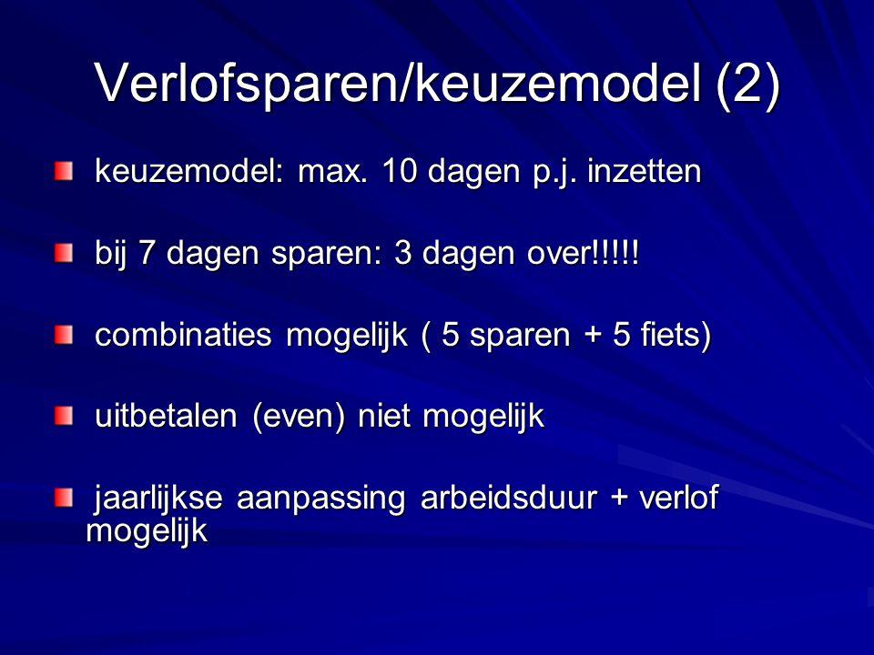 Verlofsparen/keuzemodel (2) keuzemodel: max. 10 dagen p.j. inzetten keuzemodel: max. 10 dagen p.j. inzetten bij 7 dagen sparen: 3 dagen over!!!!! bij
