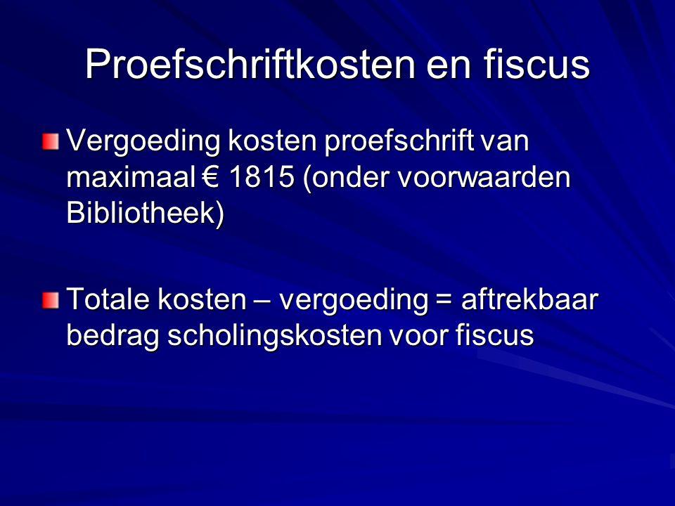 Proefschriftkosten en fiscus Vergoeding kosten proefschrift van maximaal € 1815 (onder voorwaarden Bibliotheek) Totale kosten – vergoeding = aftrekbaar bedrag scholingskosten voor fiscus