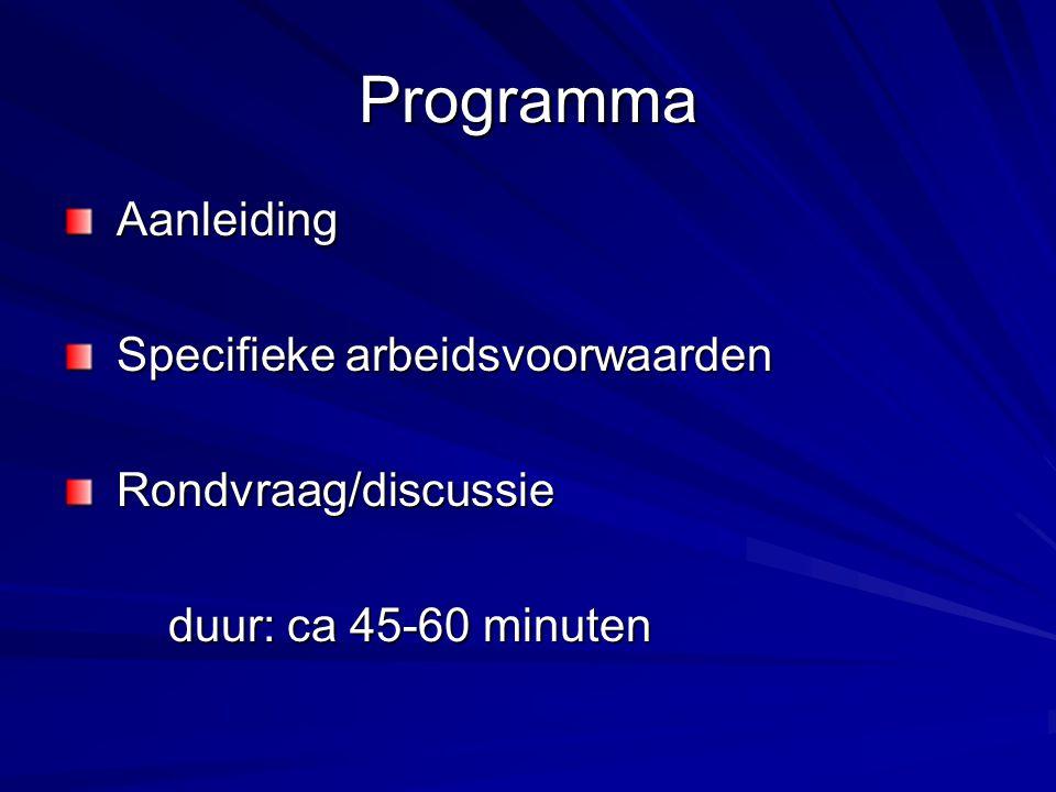 Programma Aanleiding Aanleiding Specifieke arbeidsvoorwaarden Specifieke arbeidsvoorwaarden Rondvraag/discussie Rondvraag/discussie duur: ca 45-60 minuten duur: ca 45-60 minuten