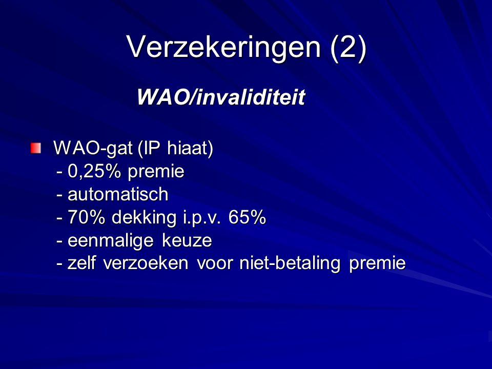 Verzekeringen (2) WAO/invaliditeit WAO/invaliditeit WAO-gat (IP hiaat) WAO-gat (IP hiaat) - 0,25% premie - 0,25% premie - automatisch - automatisch - 70% dekking i.p.v.