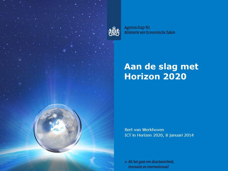 Aan de slag met Horizon 2020 Bert van Werkhoven ICT in Horizon 2020, 8 januari 2014