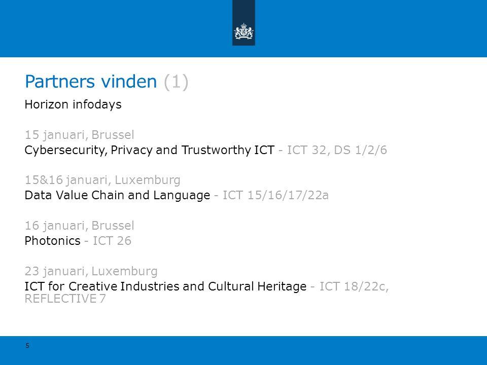 Partners vinden (1) Horizon infodays 15 januari, Brussel Cybersecurity, Privacy and Trustworthy ICT - ICT 32, DS 1/2/6 15&16 januari, Luxemburg Data V