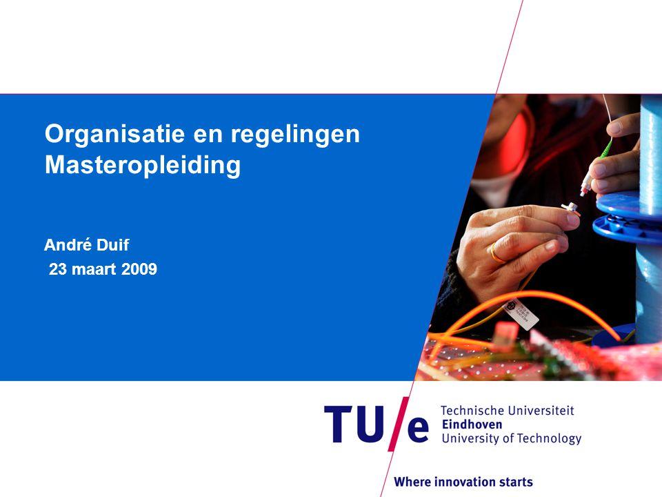 Organisatie en regelingen Masteropleiding André Duif 23 maart 2009
