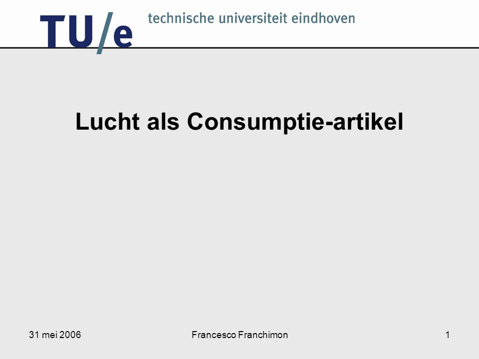 31 mei 2006Francesco Franchimon1 Lucht als Consumptie-artikel