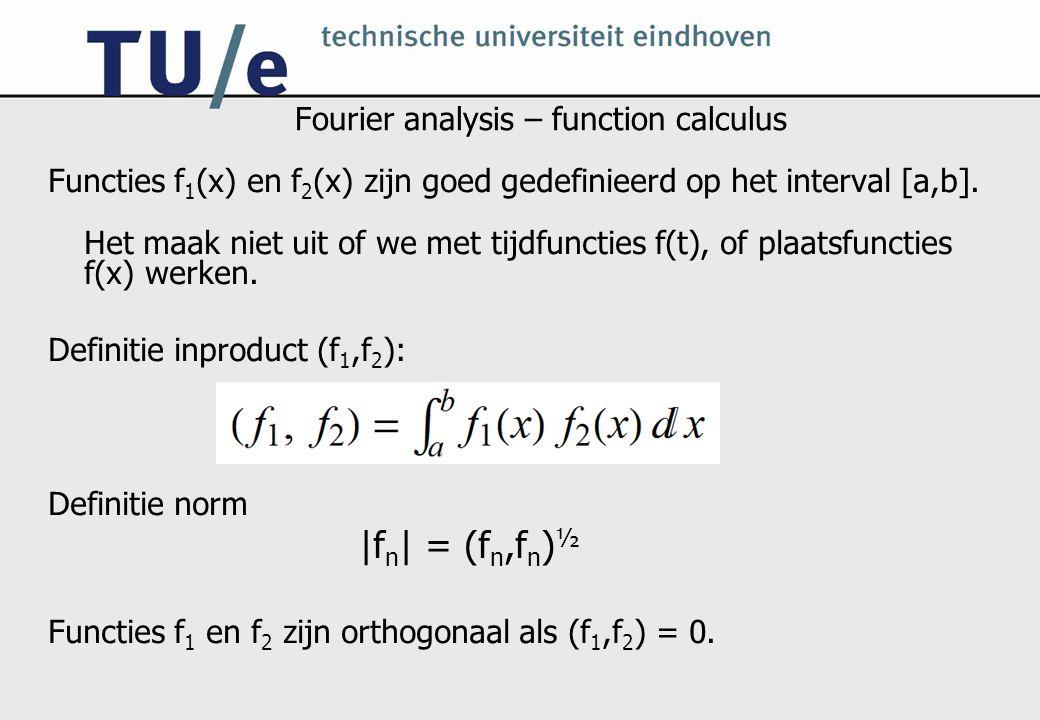 Fourier analysis – function calculus Functies f 1 (x) en f 2 (x) zijn goed gedefinieerd op het interval [a,b]. Het maak niet uit of we met tijdfunctie