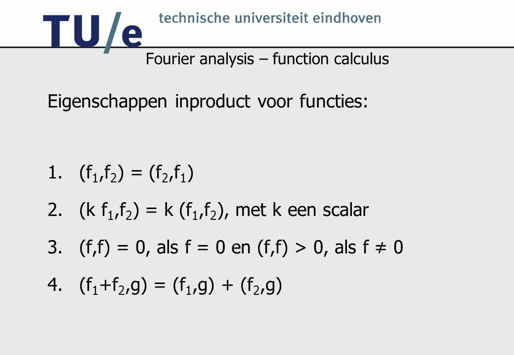 Fourier analysis – function calculus Eigenschappen inproduct voor functies: 1.(f 1,f 2 ) = (f 2,f 1 ) 2.(k f 1,f 2 ) = k (f 1,f 2 ), met k een scalar