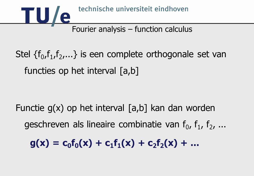 Fourier analysis – function calculus Stel {f 0,f 1,f 2,...} is een complete orthogonale set van functies op het interval [a,b] Functie g(x) op het int