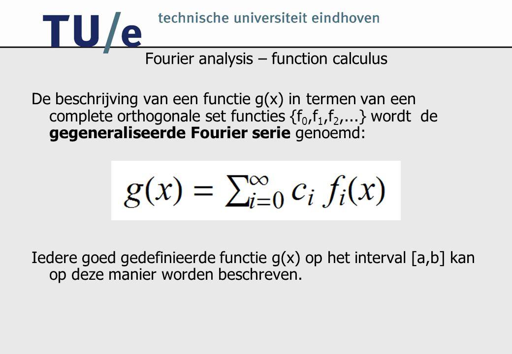 Fourier analysis – function calculus De beschrijving van een functie g(x) in termen van een complete orthogonale set functies {f 0,f 1,f 2,...} wordt