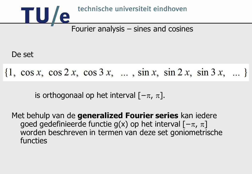 Fourier analysis – sines and cosines De set is orthogonaal op het interval [− ,  ].